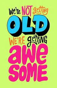 we are not getting old